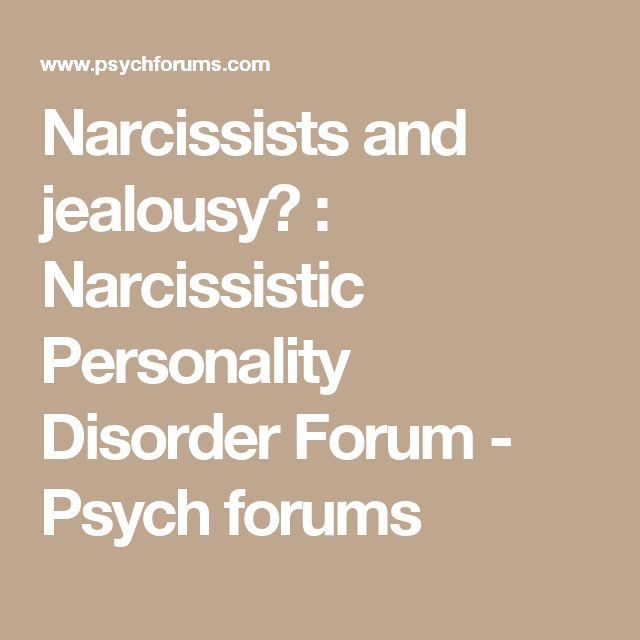 Narcissists and jealousy? : Narcissistic Personality Disorder Forum - Psych forums