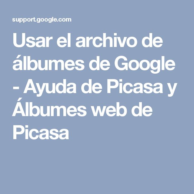 Usar el archivo de álbumes de Google - Ayuda de Picasa y Álbumes web de Picasa