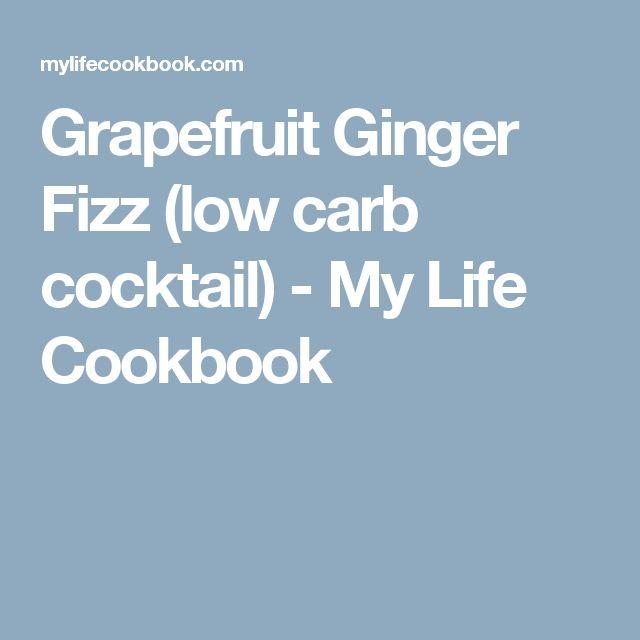 Grapefruit Ginger Fizz (low carb cocktail) - My Life Cookbook