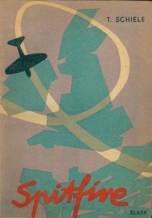 Spitfire. Wspomnienia lotnika-myśliwca, Tadeusz Schiele, Śląsk, 1957, http://www.antykwariat.nepo.pl/spitfire-wspomnienia-lotnikamysliwca-tadeusz-schiele-p-14476.html