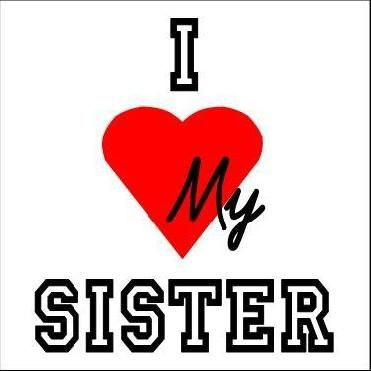 i love my sister | sister , sisters , family , images