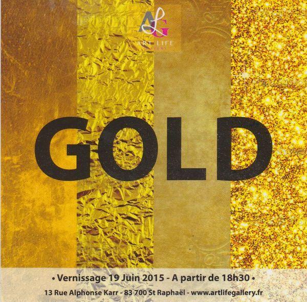 June 2015; Participation to 'GOLD' exhibition, Art Life Gallery, Saint Raphael FranceGold, Art Life Gallery, Saint Raphael, France