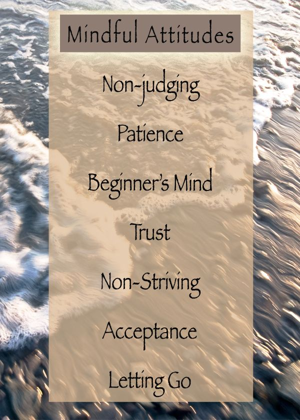 """""""Mindful attitudes."""" I would alter the last one though to """"Letting Be."""" Pushing yourself to """"let go"""" is not an act of compassion toward yourself and is likely to lead to self-blame if your efforts fail."""