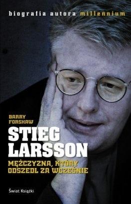 Stieg Larsson. Mężczyzna, który odszedł za wcześnie - Barry Forshaw