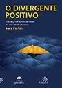 Divergente positivo: Liderança em sustentabilidade em um mundo perverso, O