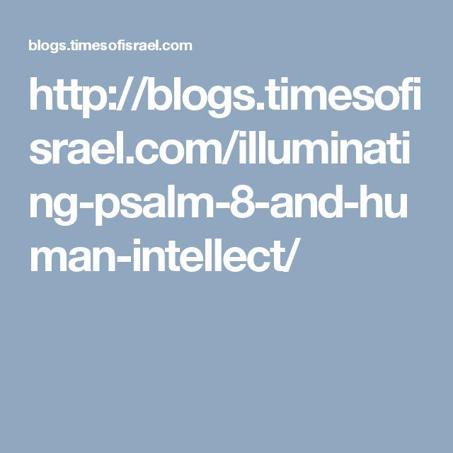 http://blogs.timesofisrael.com/illuminating-psalm-8-and-human-intellect/