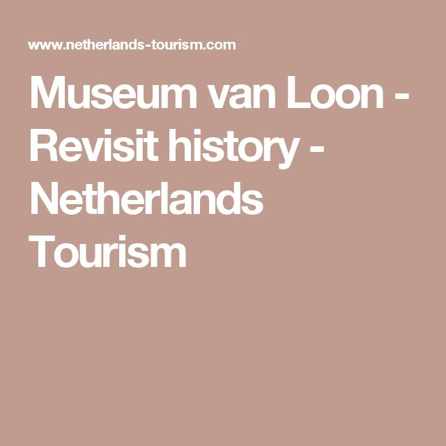 Museum van Loon - Revisit history - Netherlands Tourism