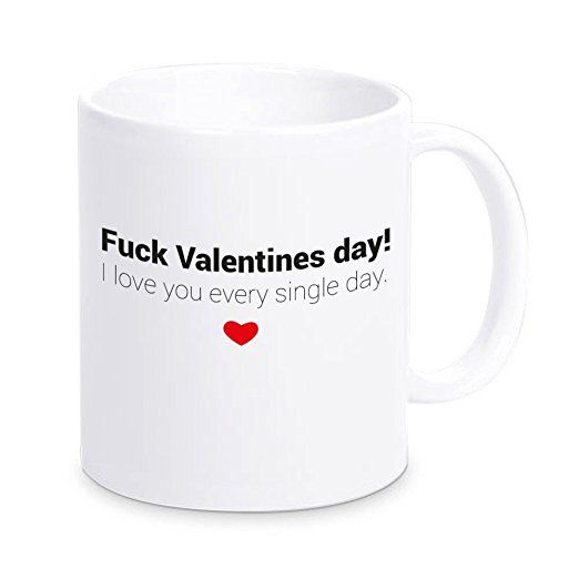 "Tasse ""Fuck Valentines day! I love you every single day."", Kaffeetasse, Kaffeebecher, Geschenkidee zum Valentinstag, Valentinstagsgeschenk, Geschenk für Sie / Ihn, Geschenk für Verliebte"