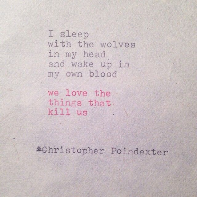 """""""I sleep with the wolves in my head and wake up in my own blood--we love the things that kill us."""""""