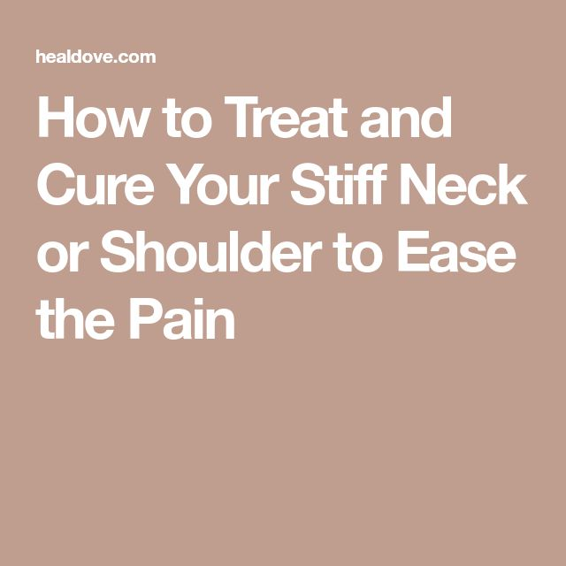 How to Treat and Cure Your Stiff Neck or Shoulder to Ease the Pain
