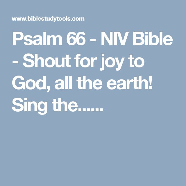 Psalm 66 - NIV Bible - Shout for joy to God, all the earth! Sing the......