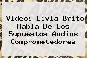 http://tecnoautos.com/wp-content/uploads/imagenes/tendencias/thumbs/video-livia-brito-habla-de-los-supuestos-audios-comprometedores.jpg Livia Brito. Video: Livia Brito habla de los supuestos audios comprometedores, Enlaces, Imágenes, Videos y Tweets - http://tecnoautos.com/actualidad/livia-brito-video-livia-brito-habla-de-los-supuestos-audios-comprometedores/
