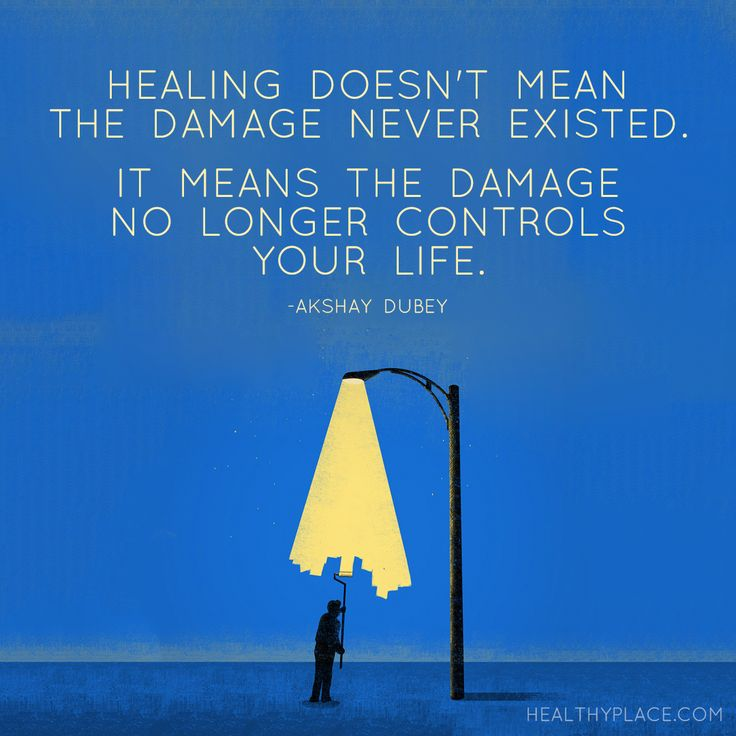 Quote on mental health: Healing doesn't mean the damage never existed. It means the damage no longer controls your life. -Akshay Dubey. www.HealthyPlace.com