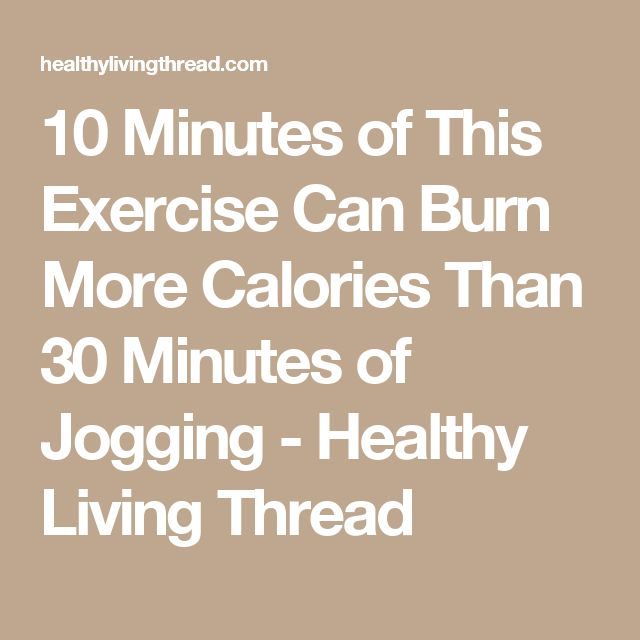10 Minutes of This Exercise Can Burn More Calories Than 30 Minutes of Jogging - Healthy Living Thread
