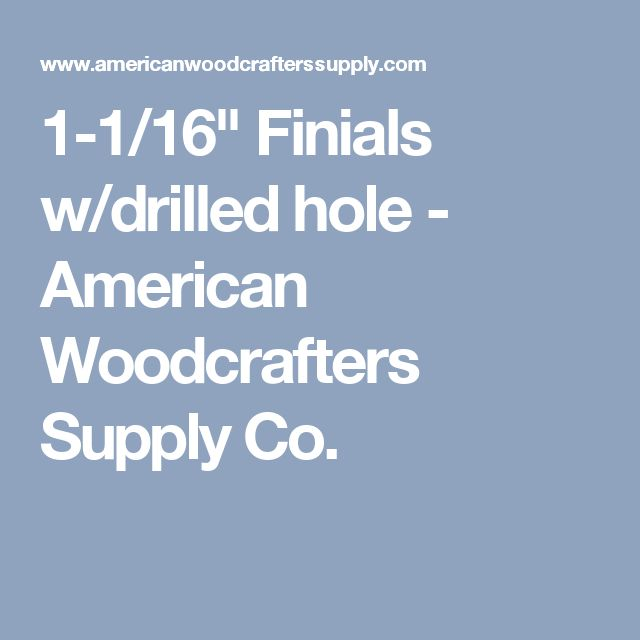 "1-1/16"" Finials w/drilled hole - American Woodcrafters Supply Co."