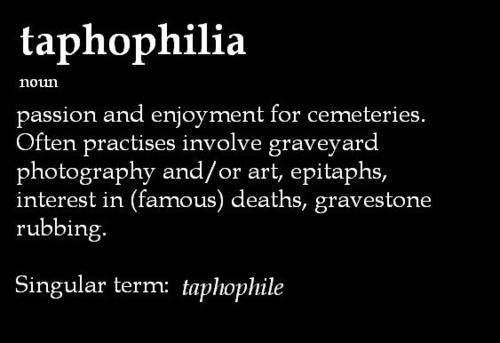 "I always thought this was just called ""weird."" Now I can tell people, ""I'm a taphophile."""