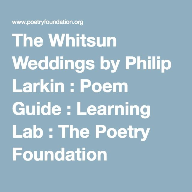 philip larkin whitsun weddings essays First sight by philip larkin philip larkin (1922–1985) published four volumes of poetry 'first sight' was published in the whitsun weddings the whits.
