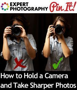 How to Hold a Camera and Take Sharper Photos » Expert Photography #photographytutorials