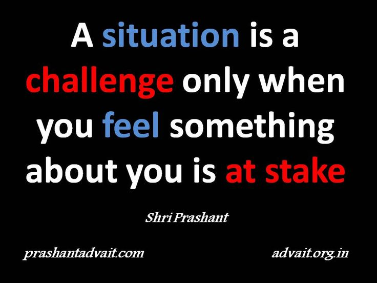 A situation is a challenge only when you feel something about you is at stake. ~ Shri Prashant #ShriPrashant #Advait #challenge #feeling #stake Read at:- prashantadvait.com Watch at:- www.youtube.com/c/ShriPrashant Website:- www.advait.org.in Facebook:- www.facebook.com/prashant.advait LinkedIn:- www.linkedin.com/in/prashantadvait Twitter:- https://twitter.com/Prashant_Advait