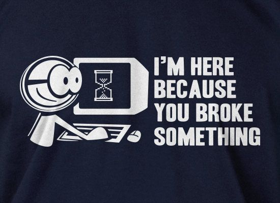 Computer Geek T-Shirt Tech Support I'm Here Because You Broke Something t-Shirt Gifts for Dad T-Shirt Tee Shirt T Shirt Mens Ladies Womens on Etsy, $14.99