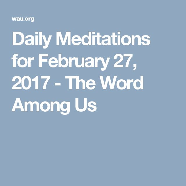 Daily Meditations for February 27, 2017 -    The Word Among Us