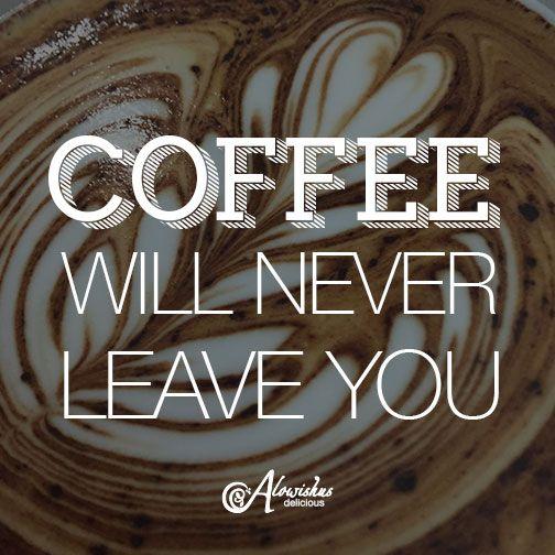 It will never forsake you #inspiration #quote #coffee #latteart #rossetta #cafe #bundaberg #alowishus