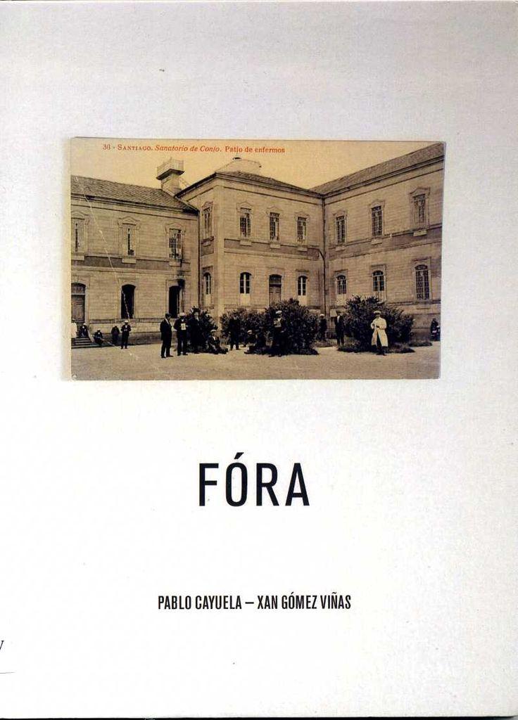 Fóra é un filme de Pablo Cayuela e Xan Gómez Viñas sobre as historias ocultas dun lugar: o edificio do hospital psiquiátrico de Conxo, que revelan a necesidade de explorar máis polo miúdo o significado social de determinados espazos reprimidos da memoria urbana.