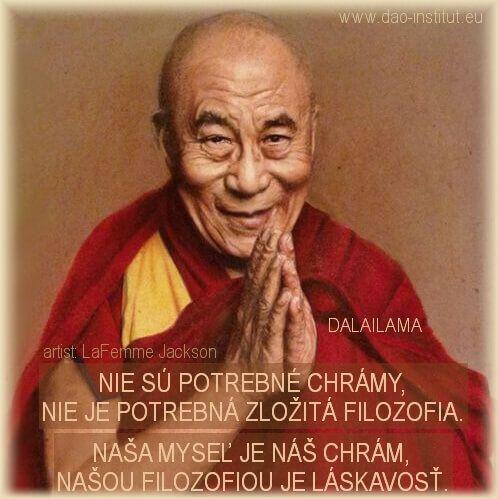 Nie sú potrebné chrámy, nie je potrebná zložitá filozofia.  Naša myseľ je náš chrám, našou filozofiou je láskavosť. Dalailama artist: LaFemme Jackson