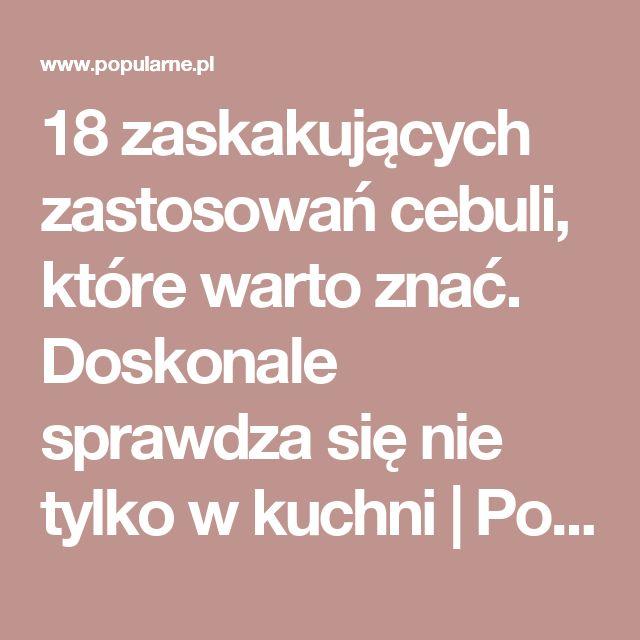 18 zaskakujących zastosowań cebuli, które warto znać. Doskonale sprawdza się nie tylko w kuchni | Popularne.pl