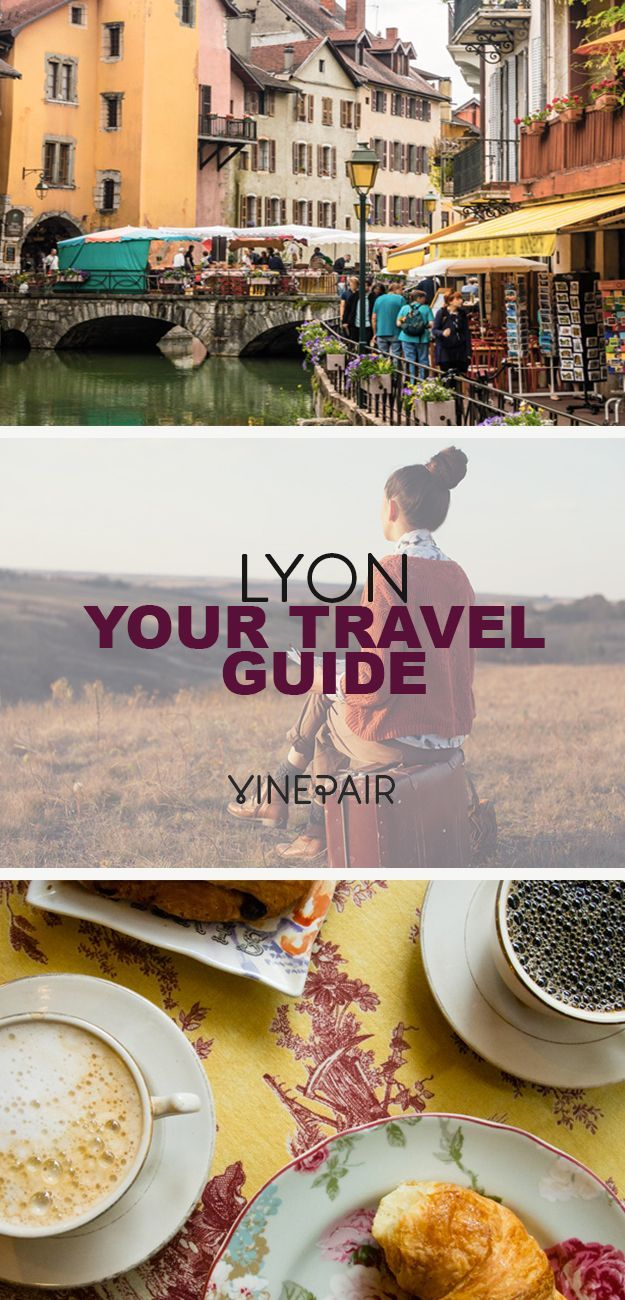 Your Travel Guide To The Gastronomical Capital Of France: Lyon