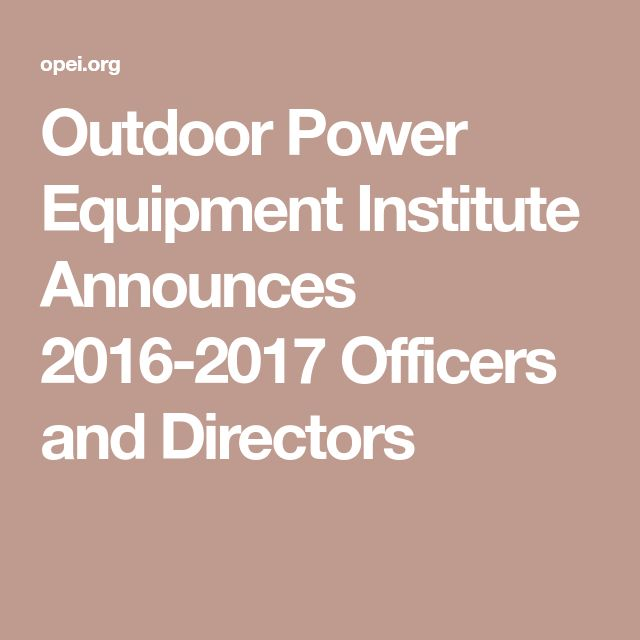 Outdoor Power Equipment Institute Announces 2016-2017 Officers and Directors