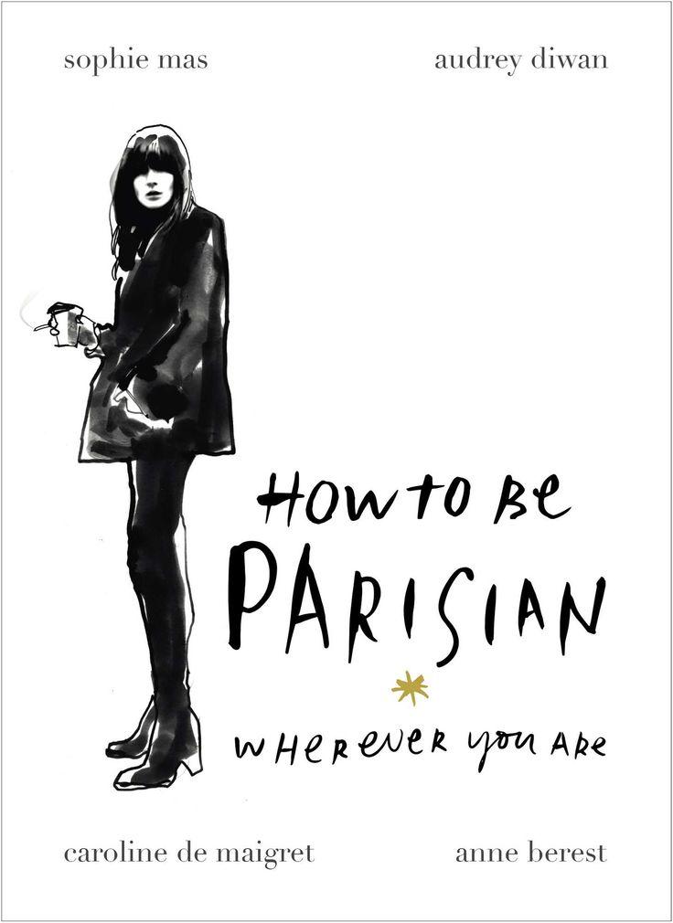 How To Be Parisian: Wherever You Are: Amazon.co.uk: Anne Berest, Audrey Diwan, Caroline de Maigret, Sophie Mas: 9780091958091: Books
