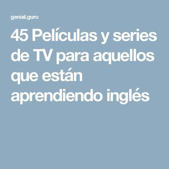 45Películas yseries deTV para aquellos que están aprendiendo inglés