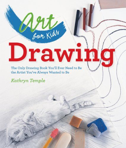 Art for Kids: Drawing: The Only Drawing Book You'll Ever ...