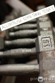 ACCOMPLISH SOMETHING TODAY. Doesn't matter how small or big, get it done.  www.mirrorimagefitnessca.com