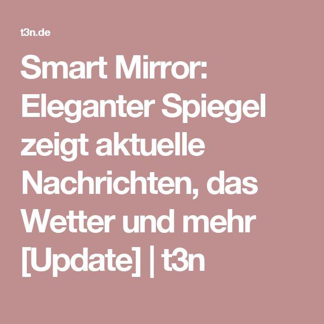 Smart Mirror: Eleganter Spiegel zeigt aktuelle Nachrichten, das Wetter und mehr [Update] | t3n
