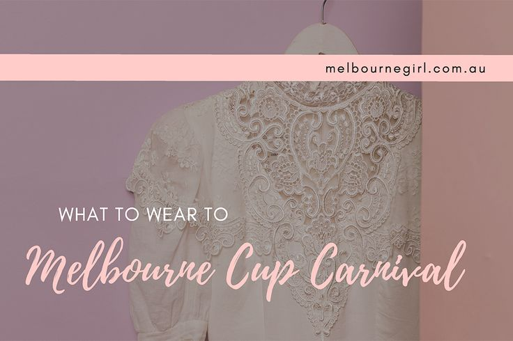 What to Wear to Melbourne Cup Carnival - MELBOURNE GIRL - The Melbourne Cup Carnival comes with strict race wear etiquette for both ladies and gents.