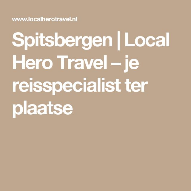 Spitsbergen | Local Hero Travel – je reisspecialist ter plaatse