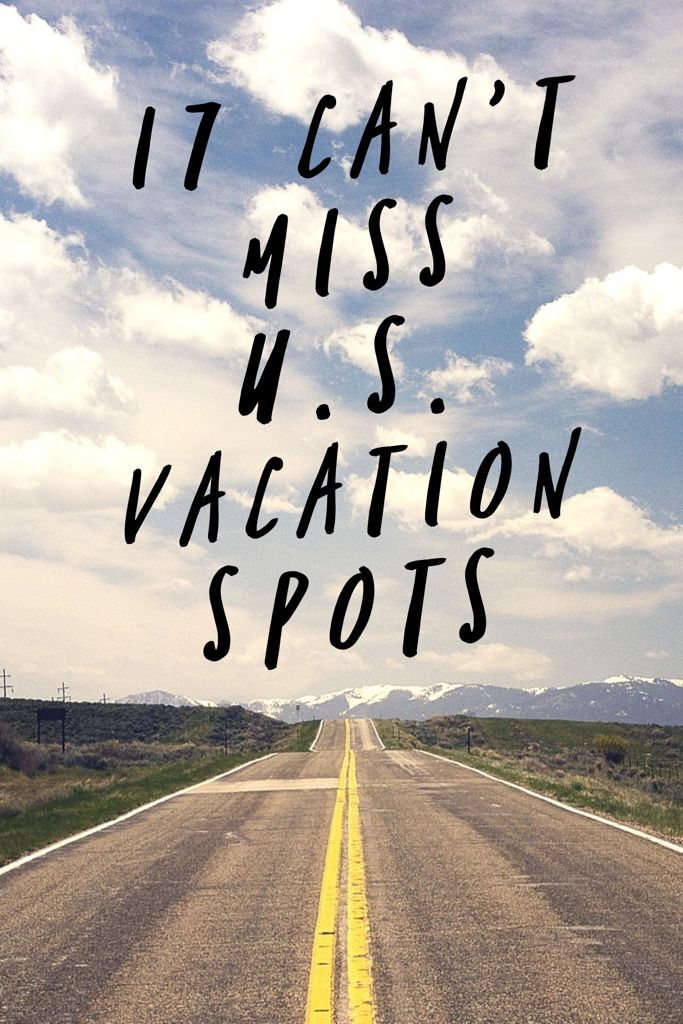 17 Can't Miss US Vacation Spots