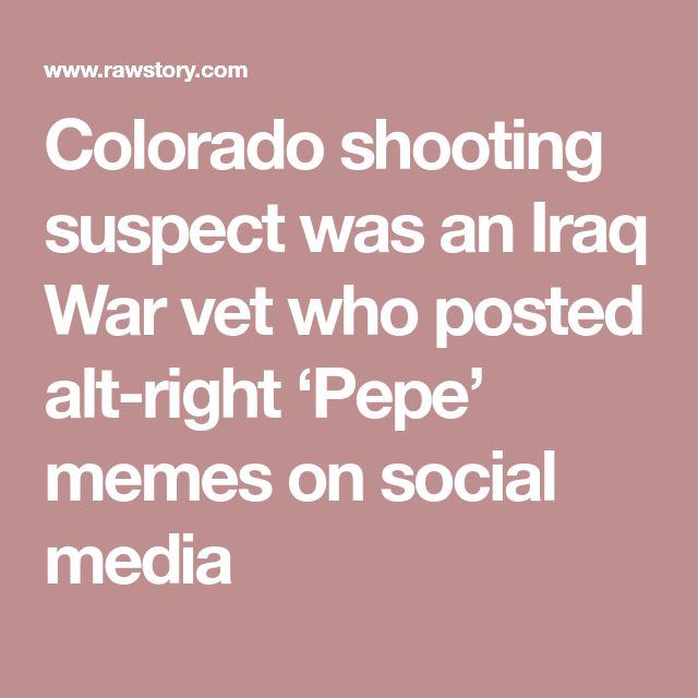 Colorado shooting suspect was an Iraq War vet who posted alt-right 'Pepe' memes on social media