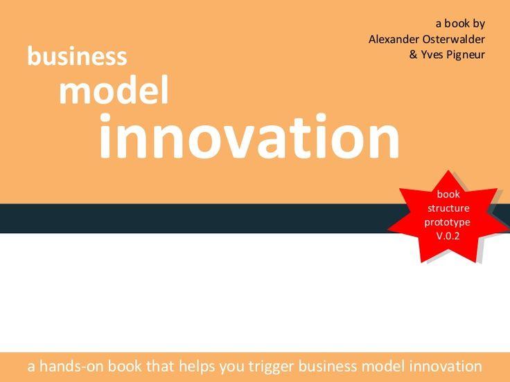 business-model-innovation-book-prototype-book-structure by Alexander Osterwalder via Slideshare