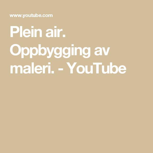 Plein air. Oppbygging av maleri. - YouTube