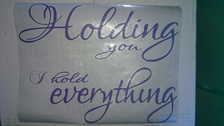 Holding you I hold everything wall decal