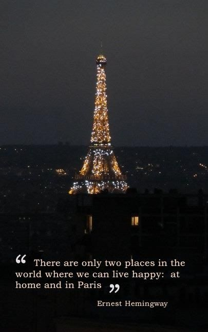 """There are only two places in the world where we can live happy: at home and in Paris"" E.Hemingway"