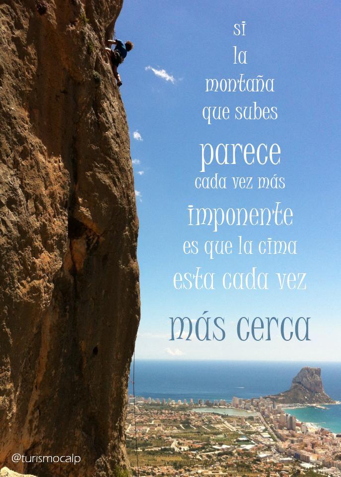 Si la montaña que subes te parece cada vez mas imponente, es que la cima esta cada vez mas cerca #citas #calpe