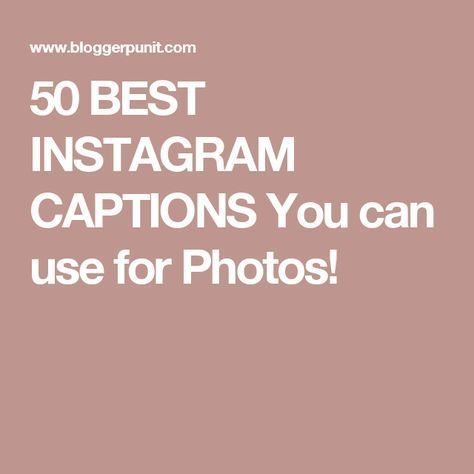 50 BEST INSTAGRAM CAPTIONS You can use for Photos!