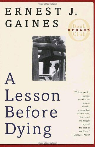 A Lesson Before Dying/Ernest J. Gaines. Read this book in high school, great read. Must re-read, get a better perspective