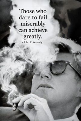 "‎""Those who dare to fail miserably can achieve greatly."" -JFK"