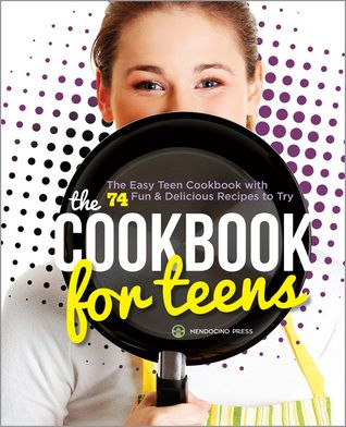 teenage chef's cookbooks | The Cookbook for Teens: The Easy Teen Cookbook with 74 Fun & Delicious ...