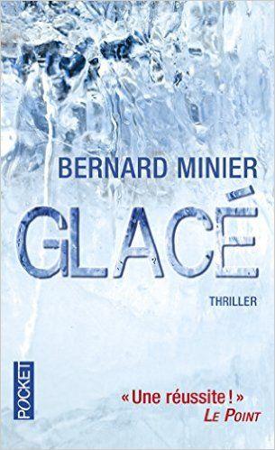 Glacé est un roman de Bernard Minier publié aux éditions Pocket. Une critique de Killing79 pour L'Ivre de Lire !